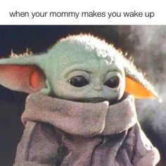 Remember the days when you just want to sleep in but mommy wakes you up?  baby yoda meme about waking up