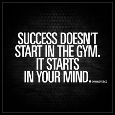 """""""Success doesn't start in the gym. It starts in your mind."""" Enjoy another great gym quote from the BEST site for gym quotes! Motivational Quotes For Working Out, Work Quotes, Quotes To Live By, Positive Quotes, Inspirational Quotes, Motivational Workout Quotes, Gewichtsverlust Motivation, Weight Loss Motivation, Exercise Motivation Quotes"""