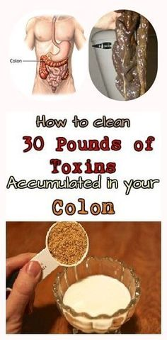 How to clean 30 Pounds of Toxins Accumulated in your Colon