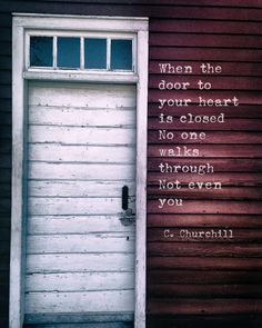 """177 Likes, 10 Comments - C.Churchill (@cc_writes) on Instagram: """"#life #love #kindness  When the door to your heart is closed  No one walks through Not even you  C.…"""""""