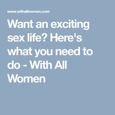 Want an exciting sex life? Here's what you need to do - With All Women