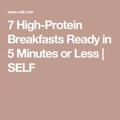 7 High-Protein Breakfasts Ready in 5 Minutes or Less | SELF
