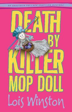 Death By Killer Mop Doll, the second book in the critically acclaimed Anastasia Pollack Crafting Mysteries by Lois Winston. www.loiswinston.com