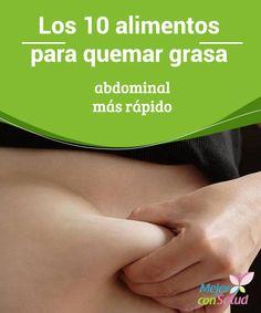 Los 10 alimentos para quemar grasa abdominal más rápido El abdomen es una de las áreas del cuerpo que, por estética y salud, muchas personas están tratando de trabajar y cuidar mediante la alimentación y el ejercicio.