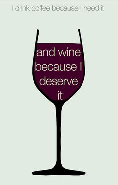 Coffee because I need it, wine because I deserve it. #truth #wine #vawine
