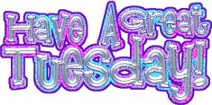 Have a great tuesday quotes quote tuesday tuesday quotes happy tuesday