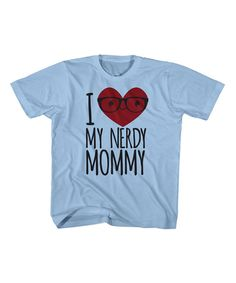 Look at this Light Blue 'I Love My Nerdy Mommy' Tee - Toddler & Boys on #zulily today!