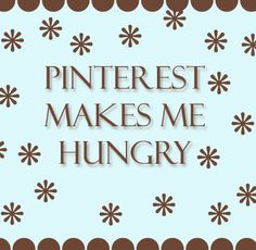 Pinterest makes me hungry too!