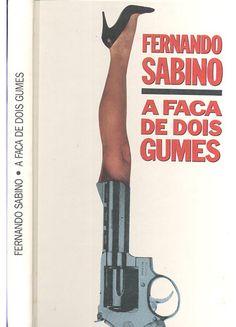 """""""A FACA DE DOIS GUMES"""" - Fernando Sabino"""
