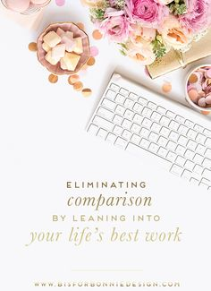 eliminating comparison by leaning into your life's best work   b is for bonnie design