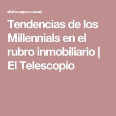 Tendencias de los Millennials en el rubro inmobiliario | El Telescopio