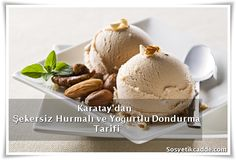 Karatay'dan Şekersiz Hurmalı ve Yoğurtlu Dondurma Tarifi www.sosyetikcadde.com