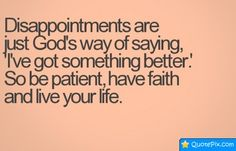 DIsappoinments Are Just God's Way Of Saying, I've Got Somthing Better.'