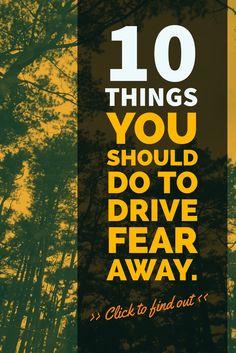 10 THINGS YOU SHOULD DO TO DRIVE FEAR AWAY https://youtu.be/m2yZPUVp2Hs