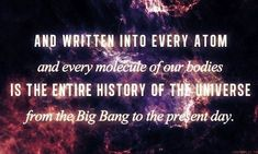 Written Into Every Atom Pantheism Quotes Pantheism, Quantum Physics, Nature Quotes, Science And Nature, The Life, Thought Provoking, Inspire Me, Wise Words, Awakening