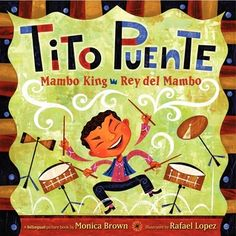 Tito Puente, Mambo King /Rey Del Mambo (Mentor text for: Activating Background Knowledge, Making Connections, Tone, Mood, Descriptive, Word Choice, Rhythm, Onomatopoeia)