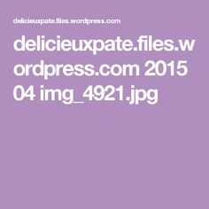 delicieuxpate.files.wordpress.com 2015 04 img_4921.jpg