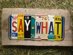 SAY WHAT upcycled recycled license plate art sign by tomboyART, $135.00