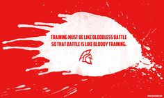 """Training must be like bloodless battle so that battle is like bloody training."" Spartan Strong. Every Damn Day."