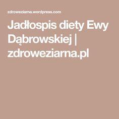 Jadłospis diety Ewy Dąbrowskiej | zdroweziarna.pl