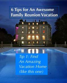 destination reunions are increasingly popular and easy to plan here are 6 planning tips and ideas for cool vacation homes for a crowd.