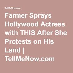 Farmer Sprays Hollywood Actress with THIS After She Protests on His Land   TellMeNow.com
