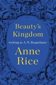Beauty's Kingdom by A.N. Roquelaure.  Anne Rice uses a pen name to write the fourth part of the Sleeping Beauty novels.