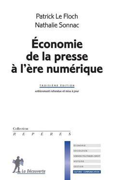 Economie de la presse à l'ère numérique /   Nathalie Sonnac, Patrick Le Floch CEPE-IAE Bibliothèque 073 LEF