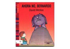 """""""Ahora no, Bernardo"""", David McKee. Alfaguara. ¡Qué difícil para Bernardo comunicarse con sus padres! ...tanto que un monstruo lo devora y ellos ni se enteran... Una historia que pareciera cruda, sin embargo está contada con humor y mucha sensibilidad, por lo que conectarse es inmediato. Un libro que nos muestra que la infancia no siempre es tan idílica como se piensa. Aún en casas donde 'no falta nada'. Indispensable."""