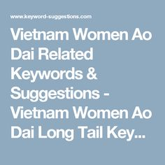 Vietnam Women Ao Dai Related Keywords & Suggestions - Vietnam Women Ao Dai Long Tail Keywords