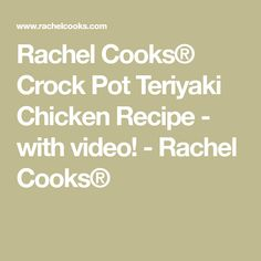 Rachel Cooks® Crock Pot Teriyaki Chicken Recipe - with video! - Rachel Cooks®