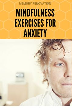 Mindfulness Exercises For Anxiety http://www.memoryrenovation.com/mindfulness-exercises-for-anxiety/