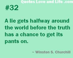 A lie gets halfway around the world before the truth has a chance to get its pants on. #quote