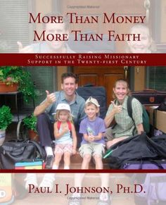 More Than Money More Than Faith; Successfully Raising Missionary Support in the Twenty-first Century by Paul Johnson