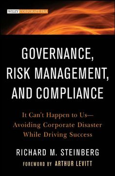 Governance, Risk Management, and Compliance: It Can't Happen to Us--Avoiding Corporate Disaster While Driving Success (Wiley Corporate F) by Richard M. Steinberg. $26.96