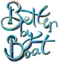 Better By Boat! Travel by boat is always a good time!