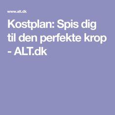 Kostplan: Spis dig til den perfekte krop - ALT.dk