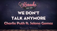 Charlie Puth feat. Selena Gomez - We Don't Talk Anymore   SING SING KARAOKE