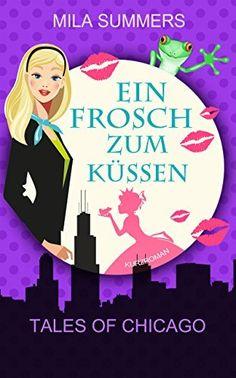 Ein Frosch zum Küssen (Tales of Chicago 3) von Mila Summers, http://www.amazon.de/dp/B018SZ8V4A/ref=cm_sw_r_pi_dp_PFXxwb13Q6TQC