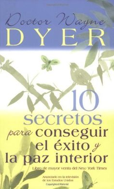 The NOOK Book (eBook) of the 10 secretos para conseguir el exito y la paz interior Secrets for Success and Inner Peace) by Wayne W. Dyer at Barnes & Peace Of God, Inner Peace, Motivational Quotes For Success, Inspirational Quotes, 21 Days Of Prayer, Wayne Dyer Quotes, Prayer And Fasting, Paz Interior, Daily Inspiration Quotes
