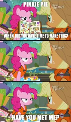 It's PINKIE. Have you even seen your show, AJ? (Of course not, because only Pinkie knows!)