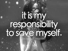 It is MY responsibility to save myself! But... I don't want to save myself... And I couldn't / can't