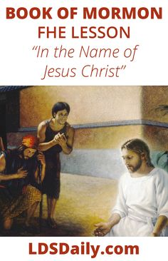 Book of Mormon FHE Lesson - In the Name of Jesus Christ | LDS Daily Fhe Lessons, Names Of Jesus Christ, Book Of Mormon, Do What Is Right, Helping Other People, We Remember, Knowing God, Read Aloud, Free Books