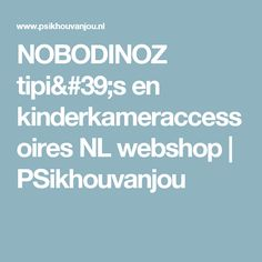 NOBODINOZ tipi's en kinderkameraccessoires NL webshop   PSikhouvanjou