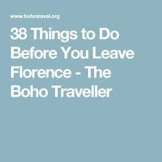 38 Things to Do Before You Leave Florence - The Boho Traveller
