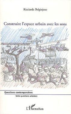 Amazon.fr - Construire l'espace urbain avec les sons - Ricciarda Belgiojoso - Livres