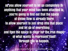 As you allow yourself to let go completely to anything that your mind has been attached to, you're going to find out that the space of #divine flow is already there to allow yourself to just drop into that place and let go of everything and then the space is clear for the true #magic of what wants to represent itself through you to happen.