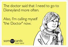 The doctor said that I need to go to Disneyland more often. Also, I'm calling myself 'the Doctor' now. Disneyland passes in the near future =D Disney Parks, Walt Disney World, Disney Pixar, Disney Nerd, Disney Princess, Disney Love, Disney Magic, Disney Stuff, Disney Quotes