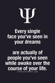 Every single face you've seen in your dreams. But what about the thousands of unfamiliar people I have no idea who they are. People you see on the street, at work, the mall, etc. You've seen them, just don't remember. Dream Psychology, Psychology Says, Psychology Fun Facts, Psychology Quotes, Fact Quotes, True Quotes, Funny Quotes, Giver Quotes, Facts About Dreams