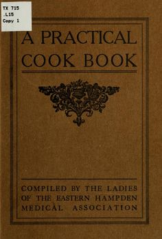 1914 | A Practical Cook Book | Compiled by Ladies of the Eastern Hampten Medical Association